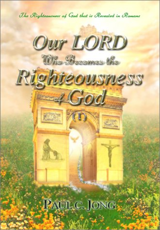 9788983141972: Our LORD Who Becomes the Righteousness of God (I)-The Righteousness of God that is revealed in Romans