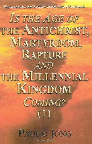 Is the Age of the Antichrist, Martyrdom,: Paul C. Jong
