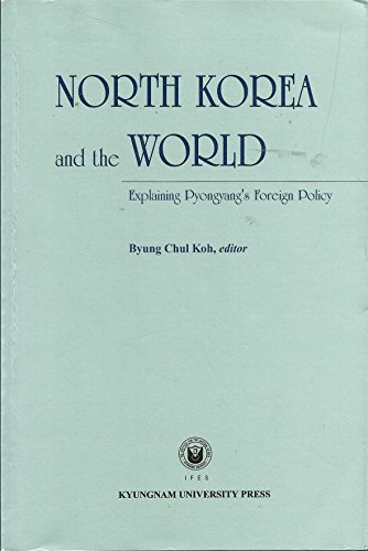 9788984212060: North Korea and the World: Explaining Pyongyang's Foreigh Policy