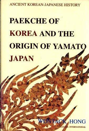 Paekche of Korea and the Origin of Yamato Japan: Hong, Wontack