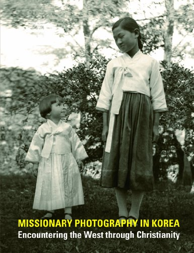 Missionary Photography in Korea: Encountering the West through Christianity: Donald N. Clark
