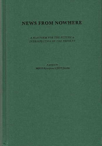 News From Nowhere: A Platform for the Future and Introspection of the Present; A Project by Moon ...