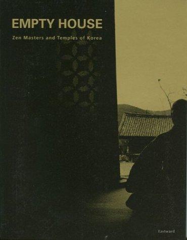 Empty House: Zen Masters and Temples of Korea: Verebes, Chris