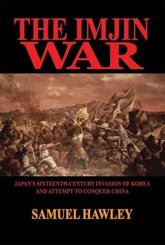 The Imjin War: Japan's Sixteenth-Century Invasion of: Samuel Hawley