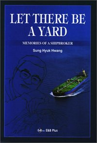 9788995990131: Let There Be a Yard - Memories of a Shipbroker