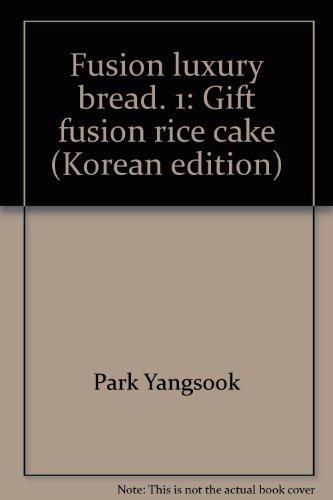 Fusion luxury bread. 1: Gift fusion rice cake (Korean edition)