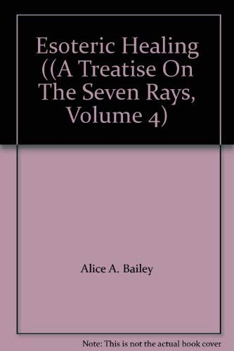 9789000006212: Esoteric Healing ((A Treatise On The Seven Rays, Volume 4)