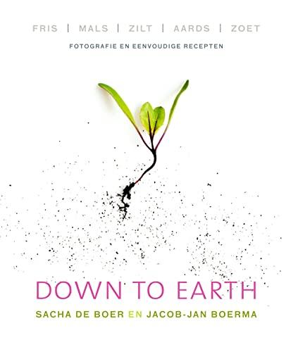 9789000332816: Down to earth: fris, mals, zilt, aards, zoet : fotografie en eenvoudige recepten
