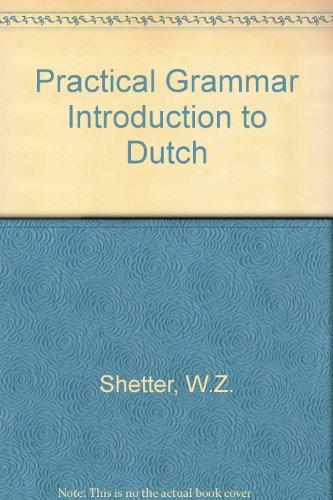 Practical Grammar Introduction to Dutch: Shetter, W.Z.