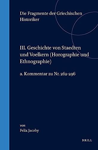 III Geschichte Von Stadten Und Volkern - Horographie Und Ethnographie: A. Kommentar Zu Nr (Die Fragmente Der Griechischen Historiker) (Greek Edition) - Jacoby, F.