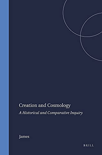 Creation and Cosmology: A Historical and Comparative Inquiry (Numen Book Series , No 16): James, E....
