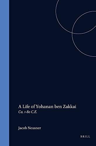 A Life of Yohanan Ben Zakkai -: Neusner PhD, Professor