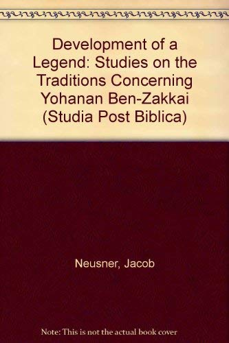 9789004021488: Development of a Legend: Studies on the Traditions Concerning Yohanan Ben-Zakkai (Studia Post Biblica)