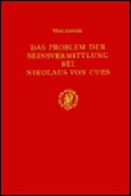 9789004021693: Das Problem Der Seinsvermittlung Bei Nikolaus Von Cues (Studien Zur Problemgeschichte Der Antiken Und Mittelalterlichen Philosophie , No 5) (German Edition)