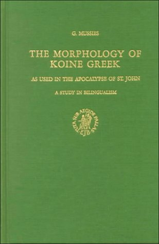 9789004026568: The Morphology of Koine Greek as Used in the Apocalypse of St. John: A Study in Bilingualism (Novum Testamentum, Supplements)