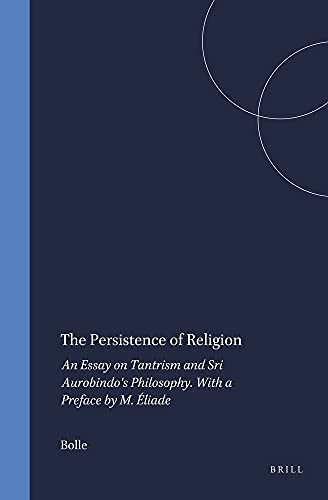 Persistence of Religion: An Essay on Tantrism and Sri Aurobindo s Philosophy. with a Preface by M. ...