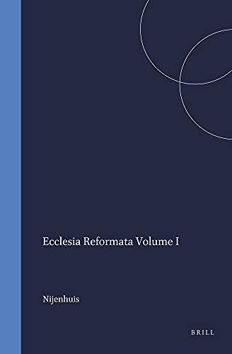 Ecclesia Reformata: Studies on the Reformation (Kerkhistorische Bijdragen , Vol 1) (v. 1): ...