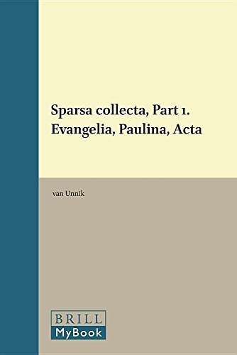 Sparsa Collecta. The Collected Essays. Part One: Evangelia - Paulina - Acta.: W. C. van Unnik.