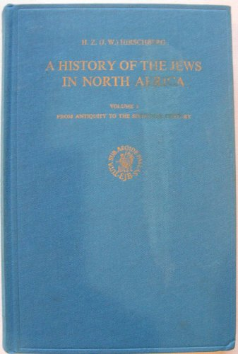 A History of the Jews in North Africa: From Antiquity to the Sixteenth Century, Vol. 1: Hirschberg,...