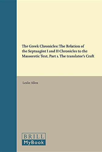 The Greek Chronicles: The Relation of the Septuagint of I and II Chronicles to the Massoretic Text:...