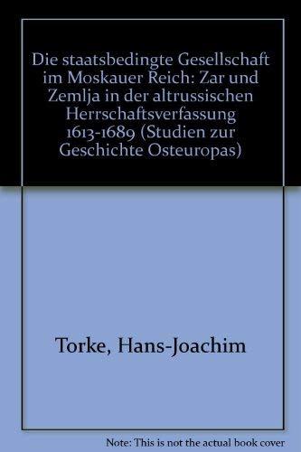 Die Staatsbedingte Gesellschaft Im Moskauer Reich: Zar Und Zemlja in Der Altrussischen ...