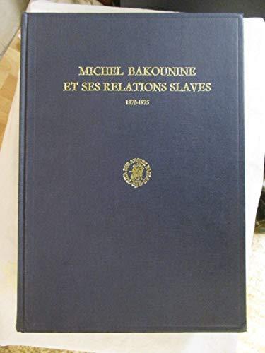 9789004041745: Michel Bakounine et ses relations slaves, 1870-1875 (Archives Bakounine) (French Edition)