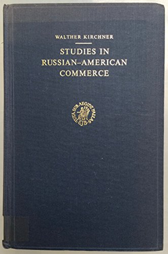 Studies in Russian-American Commerce 1820-1860: Kirchner, Walther