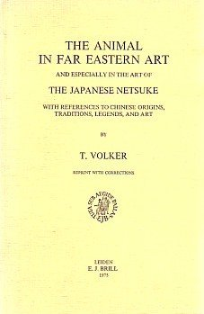 9789004042957: The animal in Far Eastern art and especially in the art of the Japanese netsuke, with references to Chinese origins, traditions, legends, and art