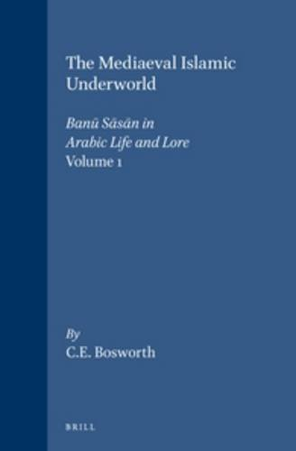 9789004043923: Medieval Islamic Underworld: The Banu Sasan in Arabic Life and Lore v. 1: Banu Sasan in Arabic Society and Literature (The Mediaeval Islamic Underworld)