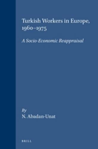 Turkish Workers in Europe: A Socio-Economic Reappraisal (Social, Economic and Political Studies o...