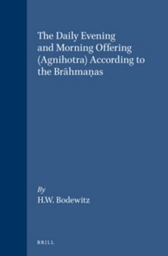 9789004045323: The Daily Evening and Morning Offering - Agnihotra - According to the Brahmanas (Asian Studies)