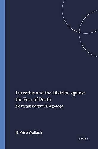 9789004045644: Lucretius and the Diatribe against the fear of death: De rerum natura III 830-1094 (Mnemosyne, bibliotheca classica Batava : Supplementum)