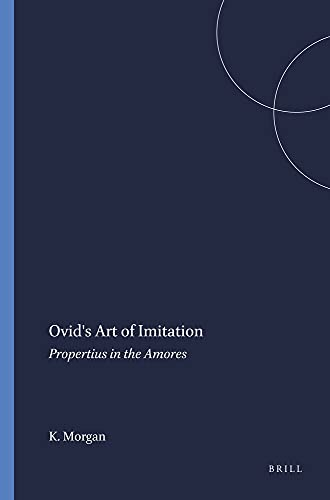 Ovid's Art of Imitation. Propertius in the Amores.: MORGAN, Kathleen: