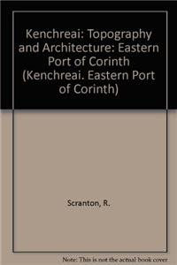 Topography and Architecture (Kenchreai - Eastern Port of Corinth): Scranton; Shaw (It, Dr Christine...
