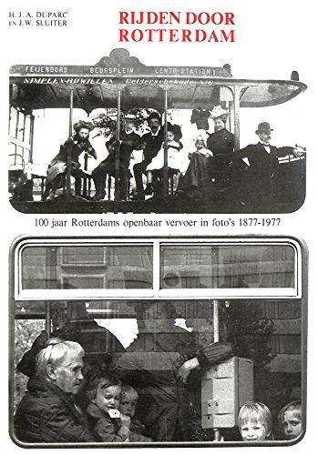 Rijden Door Rotterdam - 100 Jaar Rotterdams: H.J.A.Duparc & J.W.Sluiter