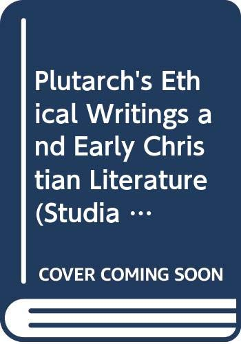 Plutarch's Ethical Writings and Early Christian Literature (Studia Ad Corpus Hellenisticum Novi Testamenti ; V. 4)
