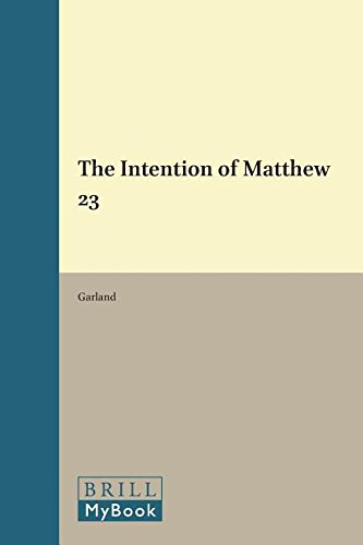 The Intention of Matthew 23 (Supplements to Novum Testamentum Vol 52): GARLAND, DAVID E.