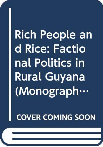 9789004060296: Rich People and Rice: Factional Politics in Rural Guyana (Monographs and Theoretical Studies in Sociology and Anthropo)