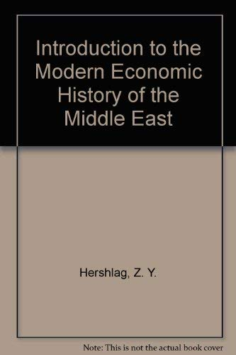 Introduction to the modern economic history of the Middle East.: Hershlag, Z.Y.