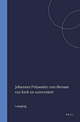 Johannes Polyander: Een Dienaar Van Kerk En Universiteit (Kerkhistorische Bijdragen): Lamping, A. J...