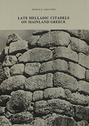 Late Helladic Citadels on Mainland Greece: Iakovidis, Spiros