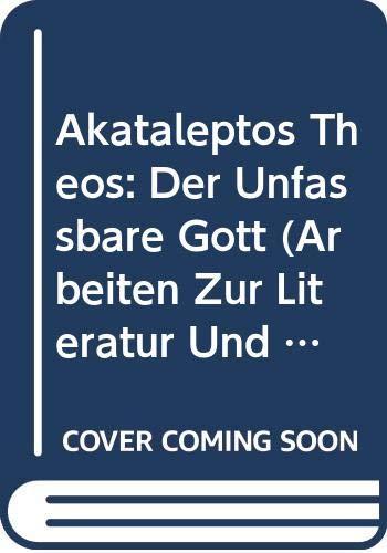 Akataleptos Theos: Der Unfassbare Gott (Arbeiten Zur: Montes Peral, L.