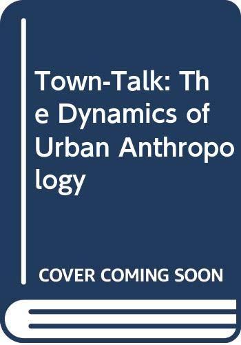 9789004070233: Town-Talk: The Dynamics of Urban Anthropology
