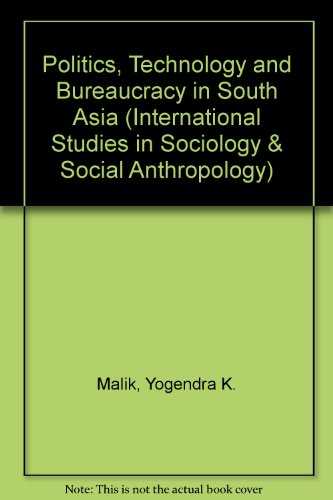 9789004070271: Politics, Technology and Bureaucracy in South Asia (International Studies in Sociology and Social Anthropology)