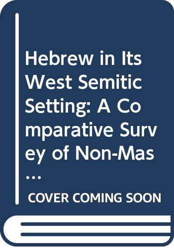 9789004072459: Hebrew in Its West Semitic Setting: A Comparative Survey of Non-Masoretic Hebrew Dialects and Traditions : A Comparative Lexicon : Section a Proper ... 1/a, Suppl. 13) (Philosophia Antiqua) (Pt.1)