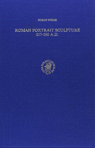 ROMAN PORTRAIT SCULPTURE 217 - 260 A.D.: THE TRANSFORMATION OF AN ARTISTIC TRADITION (COLUMBIA ...