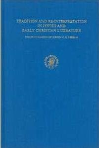 Tradition and Re-Interpretation in Jewish and Early Christian Literature: Essays in Honour of ...