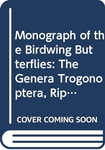 9789004077614: A Monograph of the Birdwing Butterflies, The Systematics of Ornithoptera, Troides and Related Genera: Volume 2. The Genera Trogonoptera, Ripponia & Troides