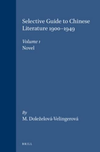 9789004078802: Selective Guide to Chinese Literature 1900-1949: The Novel (Selected Guide to Chinese Literature 1900-1949 , Vol 1)