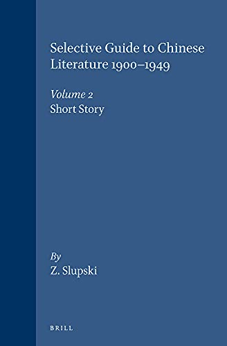 9789004078819: A Selective Guide to Chinese Literature, 1900-1949: The Short Story (Selected Guide to Chinese Literature 1900-1949, Vol 2) (Studies in Asian Art and Archaeology)